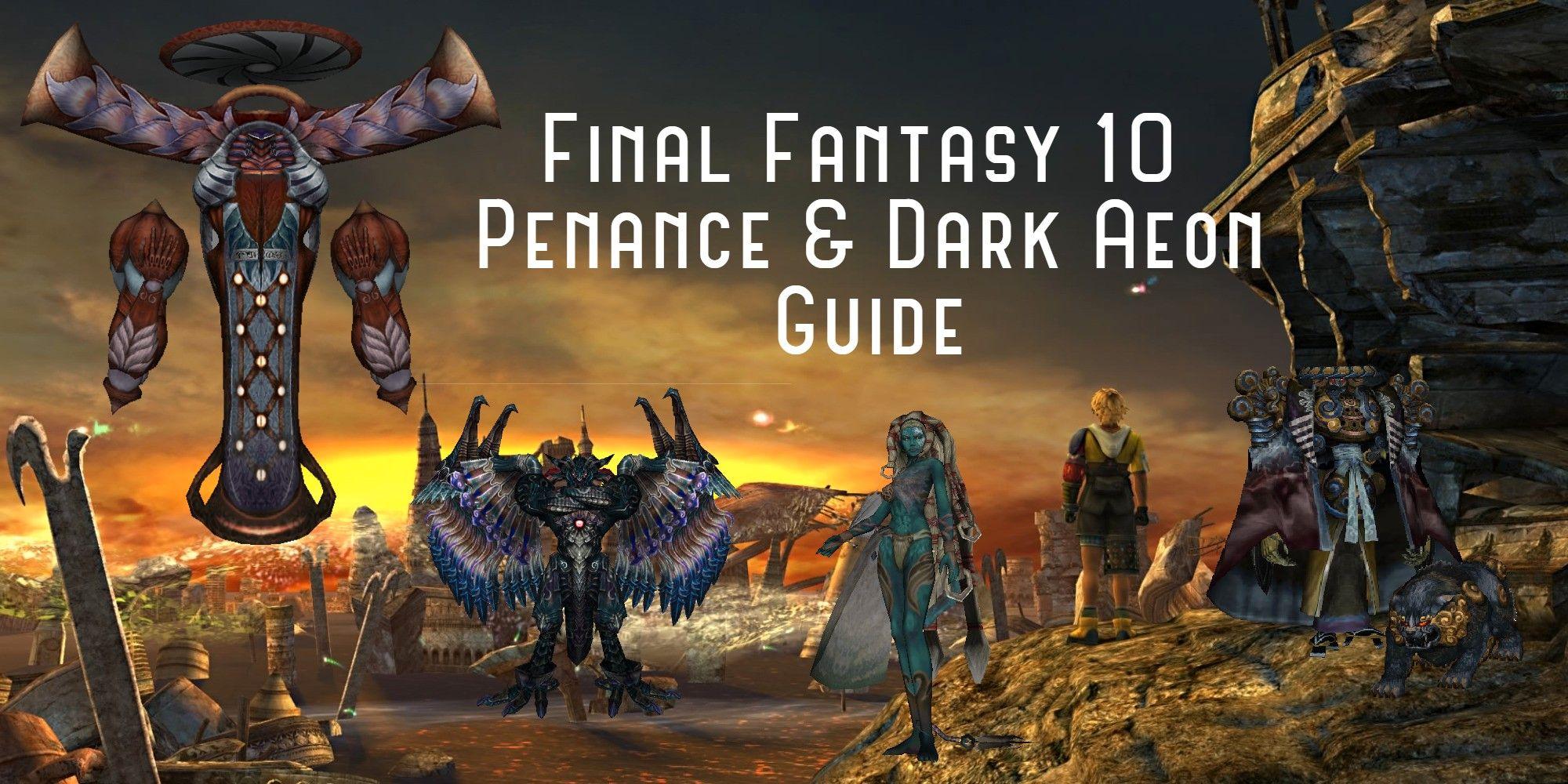 Final Fantasy 10: Cómo desbloquear la lucha de penitencia y todas las ubicaciones de Dark Aeon
